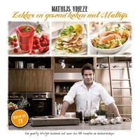 Lekker en gezond koken met Mathijs, vernieuwde uitgave-Mathijs Vrieze