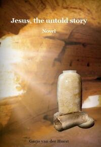 Jesus, the untold story-Gerjo van der Horst