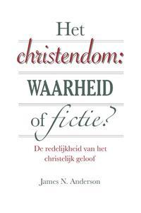 Het christendom: waarheid of fictie-James N. Anderson