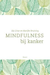 Mindfulness bij kanker-Ida Linse, Marijke Bruining