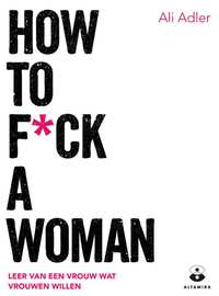 How to f*ck a woman-Ali Adler