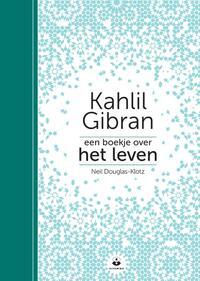 Een boekje over het leven-Kahlil Gibran, Neil Douglas-Klotz