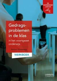 Gedragsproblemen in de klas in het voortgezet onderwijs: werkboek-Anton Horeweg