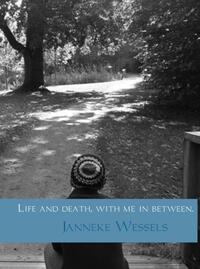 Life and death, with me in between.-Janneke Wessels-eBook