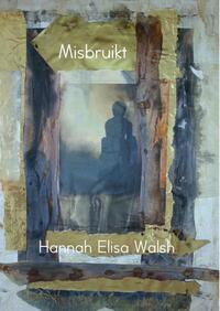 Misbruikt-Hannah Elisa Walsh