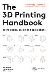 The 3D Printing Handbook-Ben Redwood, Brian Garret, Filemon Schöffer-eBook