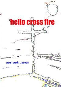 Hello Cross Fire-Paul Dunki Jacobs