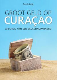 Groot geld op Curaçao-Ton de Jong
