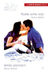 Koele witte wijn ; Wilde plannen!-Nancy Warren, Tawny Weber-eBook
