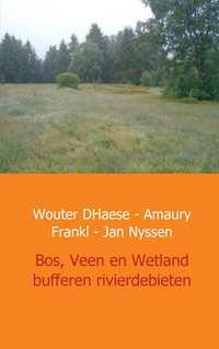 Bos, Veen en Wetland - buffers van rivierdebieten in West Europa-Amaury Frankl, Jan Nyssen, Wouter d'Haese