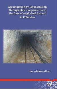 Accumulation by dispossession through state-corporate harm: the case of anglogold ashanti in Colombia-Laura Gutierrez Gomez