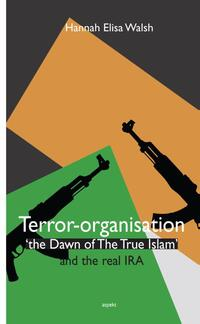 Terror-organisation The Dawn of the True Islam and the real IRA-Hannah Elisa Walsh
