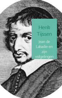 Jean de Labadie en zijn volgelingen-Henk Tijssen