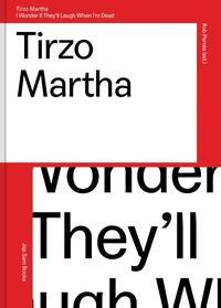 Tirzo Martha.I wonder if they'll laugh when I'm dead-Alex van Stipriaan, Jennifer Smit, Kitty Zeijlmans, Rob Perrée