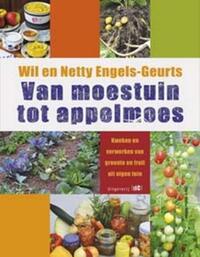 Van moestuin tot appelmoes-Wil En Netty Engels-Geurts