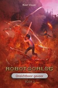 Robotoorlog – Boek 2: Onzichtbaar gevaar-Rian Visser-eBook