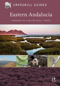 Crossbill Guide Eastern Andalucia - natuur reisgids Spanje-Albert Vliegenthart, Bouke Cate Ten, Dirk Hilbers, Kees Woutersen