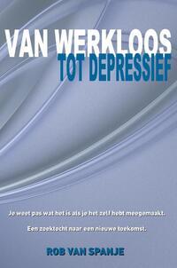 Van Werkloos Tot Depressief-Rob van Spanje