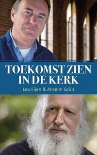 Toekomst zien in de Kerk-Anselm Grün, Leo Fijen