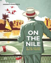 On the Nile in the Golden Age of Travel-Andrew Humphreys