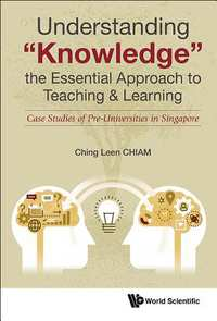 Understanding Knowledge, the Essential Approach to Teaching & Learning-Ching Leen Chaim