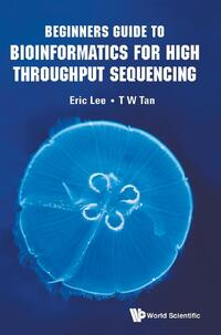 Beginners Guide to Bioinformatics for High Throughput Sequencing-Hugh T. W. Tan